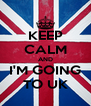 KEEP CALM AND I'M GOING TO UK - Personalised Poster A4 size