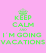 KEEP CALM AND I´M GOING  VACATIONS - Personalised Poster A4 size