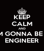 KEEP CALM AND I'M GONNA BE A ENGINEER - Personalised Poster A4 size