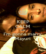 KEEP CALM AND I'm gonna marry Mayuri - Personalised Poster A4 size