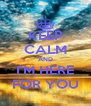 KEEP CALM AND I'M HERE FOR YOU - Personalised Poster A4 size