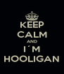 KEEP CALM AND I´M HOOLIGAN - Personalised Poster A4 size
