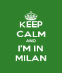 KEEP CALM AND I'M IN MILAN - Personalised Poster A4 size