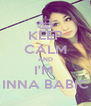KEEP CALM AND I'M  INNA BABIC - Personalised Poster A4 size