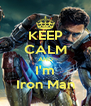 KEEP CALM AND I'm Iron Man - Personalised Poster A4 size