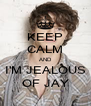 KEEP CALM AND I'M JEALOUS OF JAY - Personalised Poster A4 size