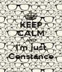 KEEP CALM AND I'm just Constance - Personalised Poster A4 size