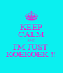 KEEP CALM AND I'M JUST  KOEKOEK !! - Personalised Poster A4 size