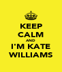 KEEP CALM AND I'M KATE WILLIAMS - Personalised Poster A4 size