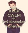 KEEP CALM AND i'm Kresser Forever - Personalised Poster A4 size