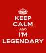 KEEP CALM AND I'M LEGENDARY - Personalised Poster A4 size