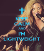 KEEP CALM AND I'M LIGHTWEIGHT - Personalised Poster A4 size