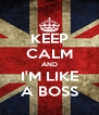 KEEP CALM AND I'M LIKE A BOSS - Personalised Poster A4 size