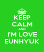 KEEP CALM AND I'M LOVE EUNHYUK - Personalised Poster A4 size
