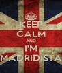 KEEP CALM AND I'M MADRIDISTA - Personalised Poster A4 size
