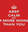KEEP CALM AND I'M MORE WONKA THAN YOU - Personalised Poster A4 size