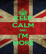 KEEP CALM AND I'M MORE - Personalised Poster A4 size