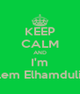KEEP CALM AND I'm Moslem Elhamdulillah  - Personalised Poster A4 size