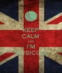 KEEP CALM AND I'M MUSICIAN - Personalised Poster A4 size