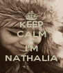 KEEP CALM AND I'M NATHALIA - Personalised Poster A4 size