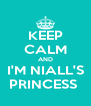 KEEP CALM AND I'M NIALL'S PRINCESS  - Personalised Poster A4 size