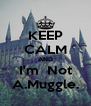 KEEP CALM AND I'm  Not A.Muggle. - Personalised Poster A4 size