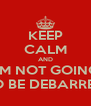 KEEP CALM AND I'M NOT GOING TO BE DEBARRED - Personalised Poster A4 size