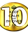 KEEP CALM AND I'M OVER 10 - Personalised Poster A4 size