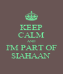 KEEP CALM AND I'M PART OF SIAHAAN  - Personalised Poster A4 size