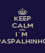 KEEP CALM AND I´M  PASPALHINHO - Personalised Poster A4 size