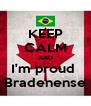 KEEP CALM AND I'm proud  Bradenense - Personalised Poster A4 size