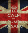 KEEP CALM AND I'M PUMPKIN TASAPO - Personalised Poster A4 size