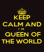 KEEP CALM AND I´M   QUEEN OF THE WORLD - Personalised Poster A4 size