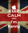 KEEP CALM AND I'm Ranny - Personalised Poster A4 size