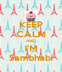 KEEP CALM AND I'M Sambhabi - Personalised Poster A4 size