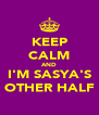 KEEP CALM AND I'M SASYA'S OTHER HALF - Personalised Poster A4 size