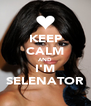 KEEP CALM AND I'M SELENATOR - Personalised Poster A4 size