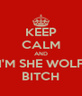 KEEP CALM AND I'M SHE WOLF BITCH - Personalised Poster A4 size