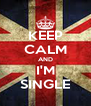 KEEP CALM AND I'M SINGLE - Personalised Poster A4 size