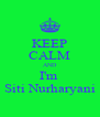 KEEP CALM AND I'm  Siti Nurharyani - Personalised Poster A4 size