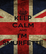 KEEP CALM AND I'M  SMURFETTE - Personalised Poster A4 size