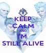 KEEP CALM AND I'M  STILL ALIVE - Personalised Poster A4 size