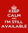 KEEP CALM AND I'M STILL AVAILABLE - Personalised Poster A4 size