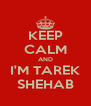 KEEP CALM AND I'M TAREK SHEHAB - Personalised Poster A4 size