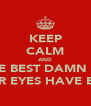 KEEP CALM AND I'M THE BEST DAMN THING THAT YOUR EYES HAVE EVEN SEEN - Personalised Poster A4 size