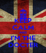 KEEP CALM AND I'M THE DOCTER - Personalised Poster A4 size