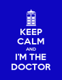 KEEP CALM AND I'M THE DOCTOR - Personalised Poster A4 size