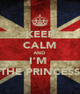 KEEP CALM AND I'M  THE PRINCESS - Personalised Poster A4 size