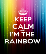 KEEP CALM AND I'M THE  RAINBOW - Personalised Poster A4 size