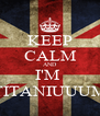 KEEP CALM AND I'M  TITANIUUUM - Personalised Poster A4 size